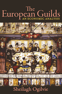 Sheilagh Ogilvie - The European Guilds: An Economic Analysis